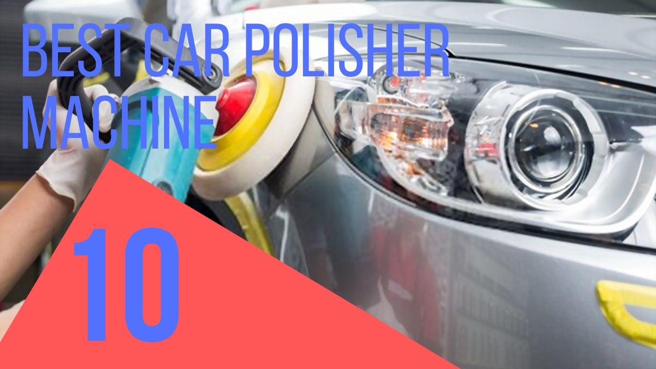 Best Car Polisher Machine