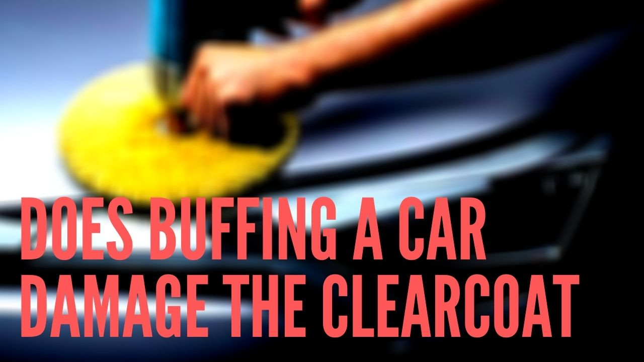 does buffing a car damage the clear coat