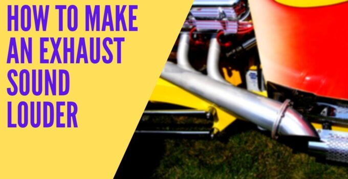 How To Make An Exhaust Sound Louder