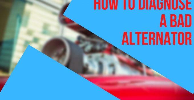 How To Diagnose A Bad Alternator