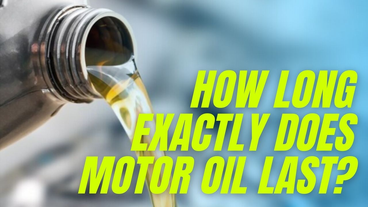 How long exactly does motor oil last