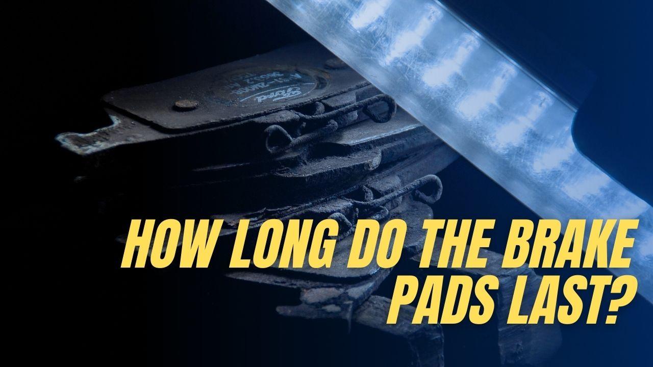 How long do the brake pads last